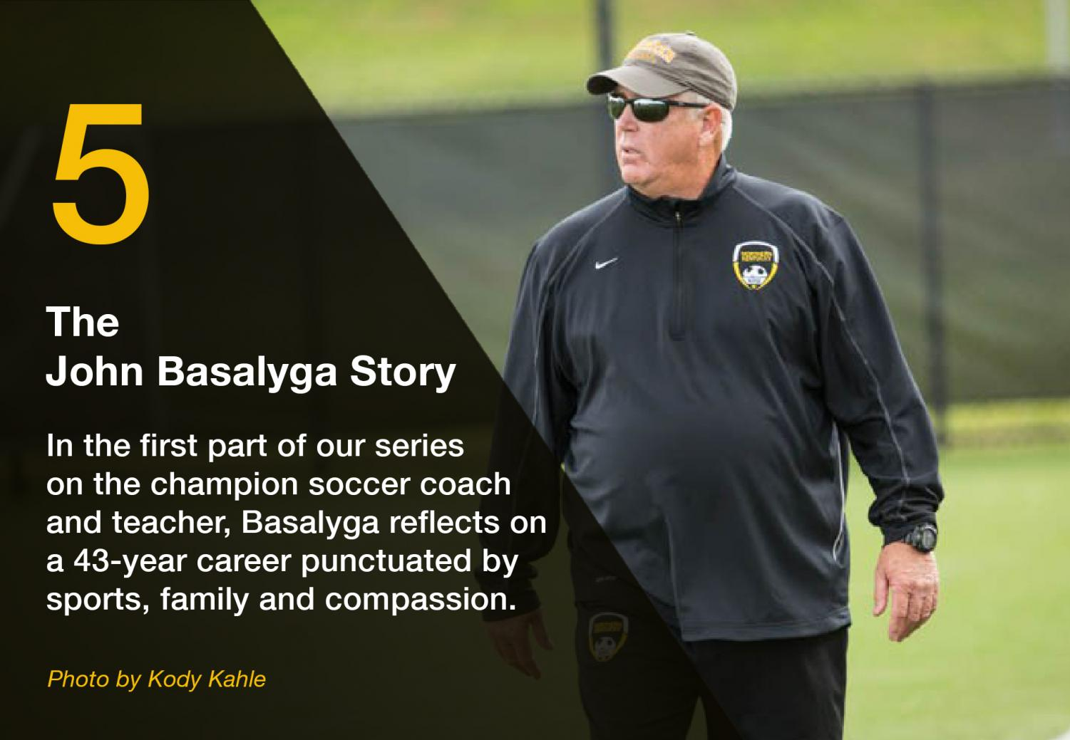 In+the+first+part+of+our+series+on+the+champion+soccer+coach+and+teacher%2C+Basalyga+reflects+on+a+43-year+career+punctuated+by+sports%2C+family+and+compassion.
